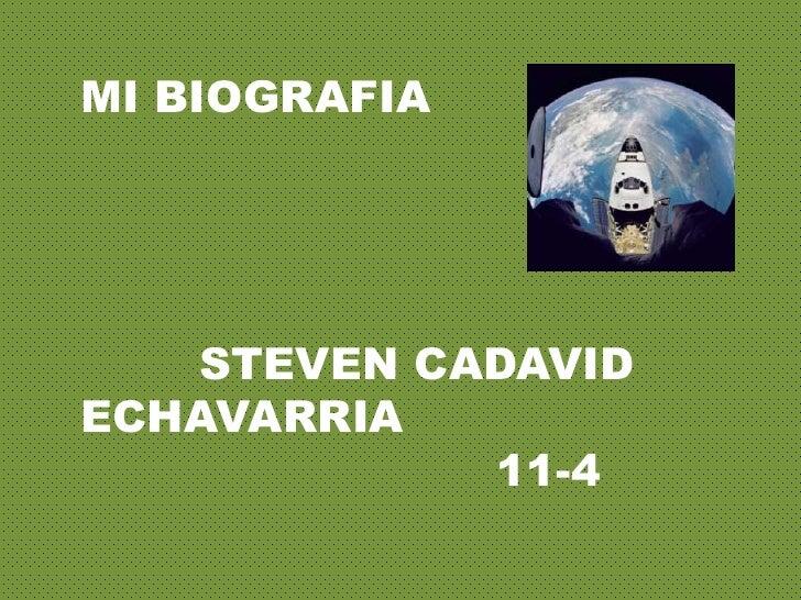 MI BIOGRAFIA   STEVEN CADAVIDECHAVARRIA            11-4