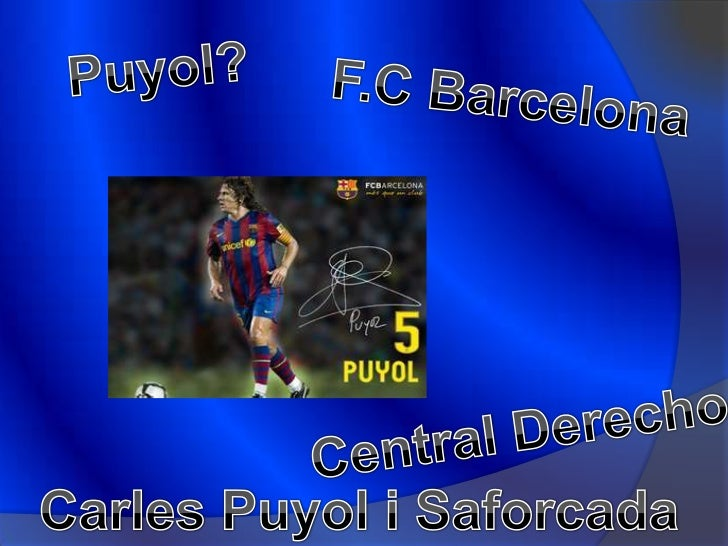 Carles Puyol i Saforcada (Puebla de Segur, Lérida, España, 13de abril de 1978), conocido futbolísticamente como Puyol, esu...