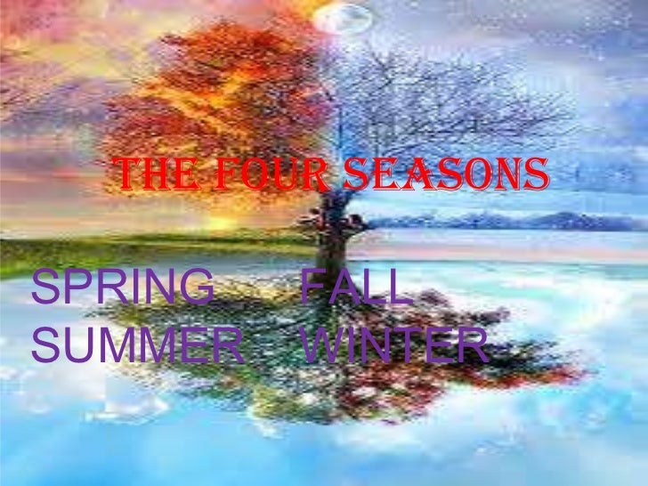 THE FOUR SEASONSSPRING   FALLSUMMER   WINTER