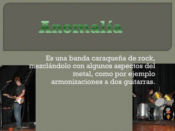 Es una banda caraqueña de rock, mezclándolo con algunos aspectos del metal, como por ejemplo armonizaciones a dos guitarras.