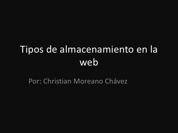 Tipos de almacenamiento en la             web Por: Christian Moreano Chávez