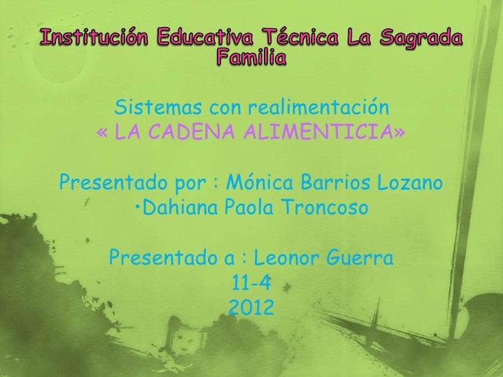Sistemas con realimentación   « LA CADENA ALIMENTICIA»Presentado por : Mónica Barrios Lozano       •Dahiana Paola Troncoso...