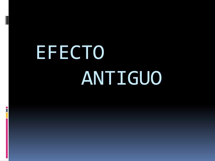 EFECTO    ANTIGUO
