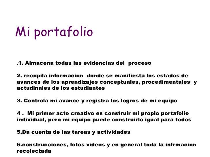 Mi portafolio.1. Almacena todas las evidencias del proceso2. recopila informacion donde se manifiesta los estados deavance...
