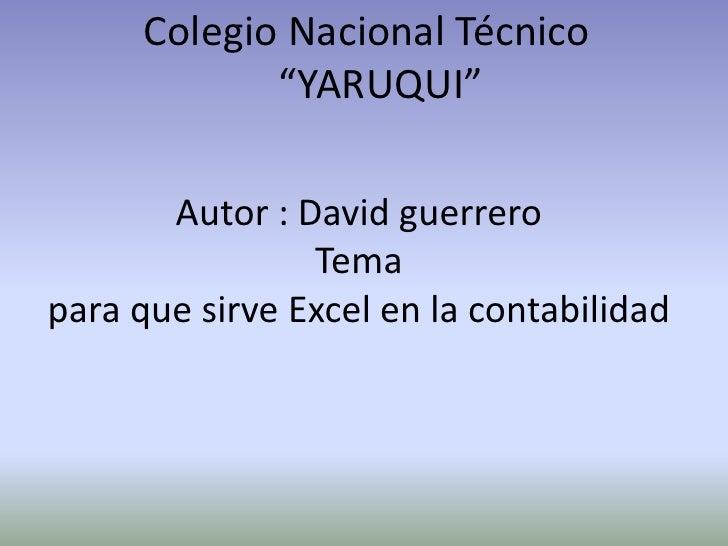 """Colegio Nacional Técnico             """"YARUQUI""""       Autor : David guerrero                Temapara que sirve Excel en la ..."""