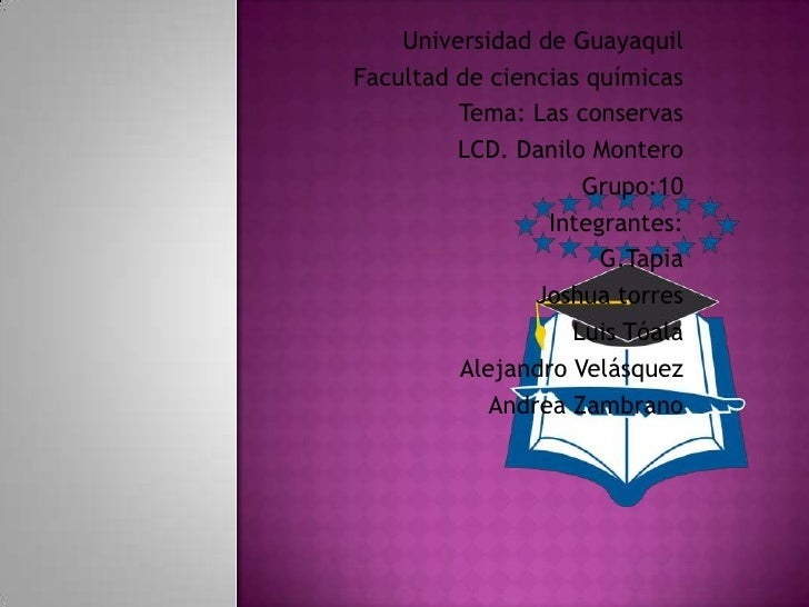 Universidad de GuayaquilFacultad de ciencias químicas         Tema: Las conservas         LCD. Danilo Montero             ...