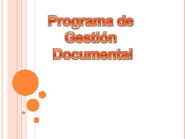 Un programa de gestión de documentos seentiende como un procesoArchivístico encaminado al eficiente, eficaz yefectivo mane...