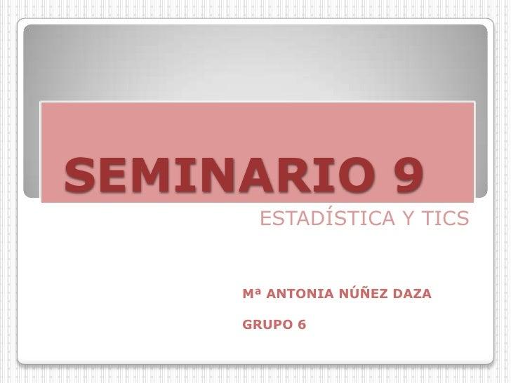 SEMINARIO 9      ESTADÍSTICA Y TICS     Mª ANTONIA NÚÑEZ DAZA     GRUPO 6