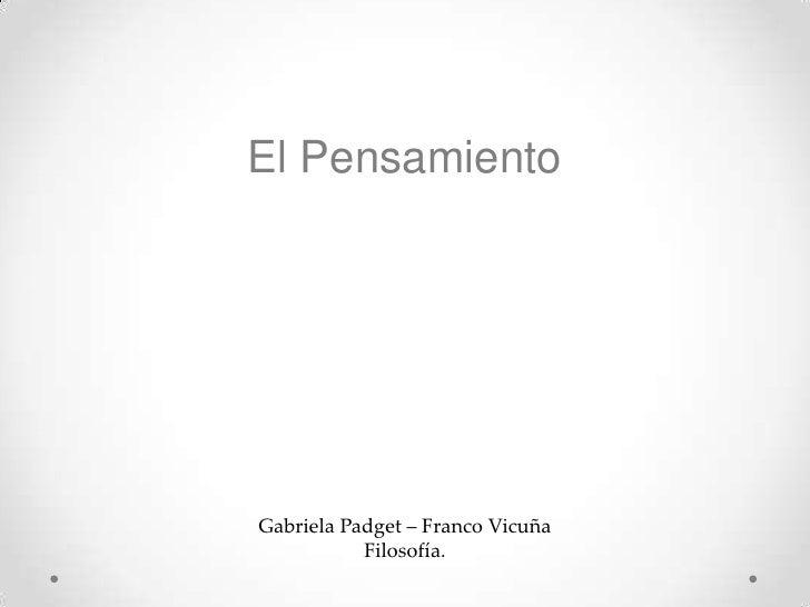 El PensamientoGabriela Padget – Franco Vicuña           Filosofía.