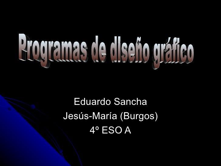 Eduardo SanchaJesús-María (Burgos)     4º ESO A