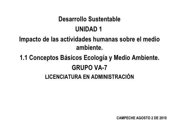 Desarrollo Sustentable                     UNIDAD 1Impacto de las actividades humanas sobre el medio                     a...