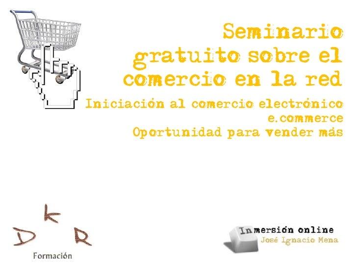 Seminario     gratuito sobre el    comercio en la red        ,                    ,Iniciacion al comercio electronico     ...