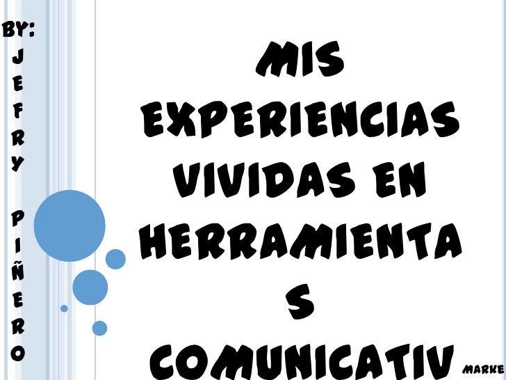By: J E           MIS F R    EXPERIENCIAS       VIVIDAS EN YPIÑ      HERRAMIENTAER            SO                 Marke