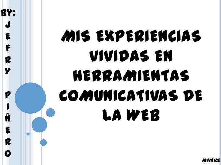 By: J E    MIS EXPERIENCIAS F R       VIVIDAS EN Y       HERRAMIENTASP     COMUNICATIVAS DEIÑ          LA WEBERO          ...