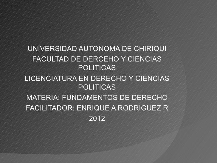 UNIVERSIDAD AUTONOMA DE CHIRIQUI  FACULTAD DE DERCEHO Y CIENCIAS             POLITICASLICENCIATURA EN DERECHO Y CIENCIAS  ...