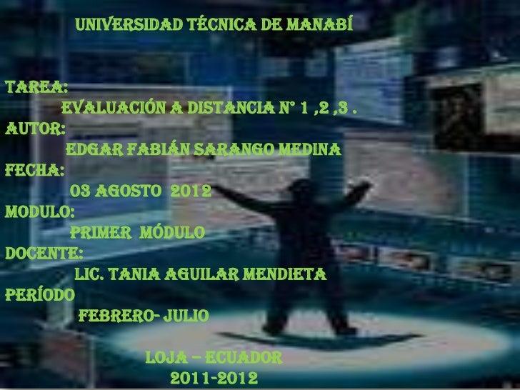 Universidad Técnica De ManabíTAREA:AUTOR:                                 Evaluación a distancia N° 1 ,2 ,3 .       Edgar...