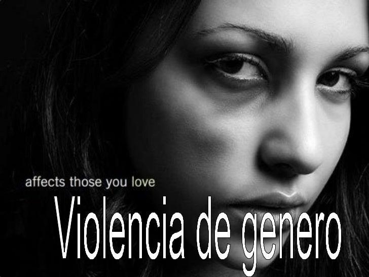 • Laviolencia degénero  es el tipo deviolenciafísica  o psicológica ejercida contra  cualquier mujer por el mero  hec...