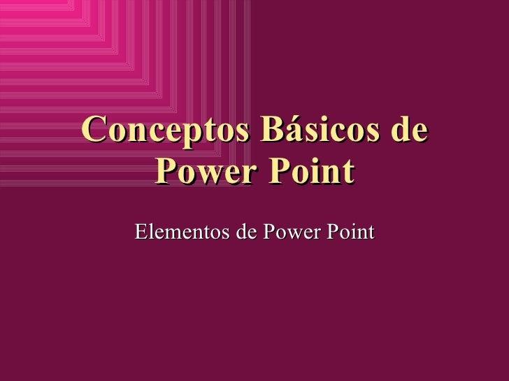 Conceptos B ásicos de Power Point Elementos de Power Point