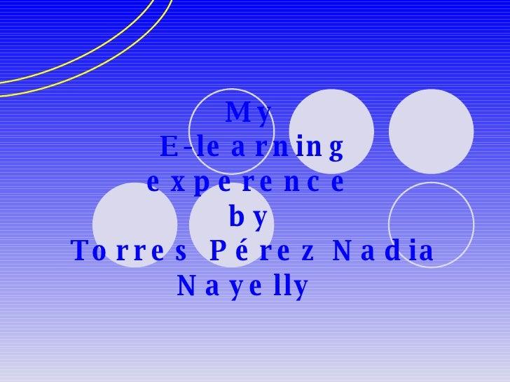My  E-learning experence  by  Torres Pérez Nadia Nayelly