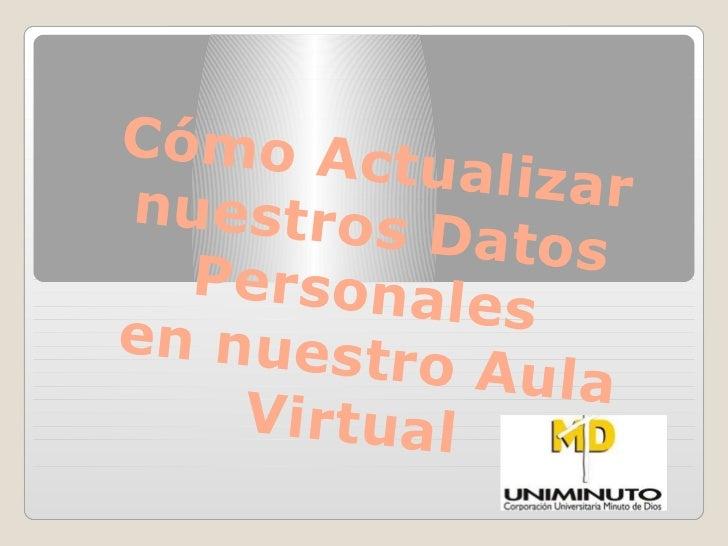 Cómo Ac         tualizarnuestros          Datos  Personal            esen nuest         ro Aula    Virtual