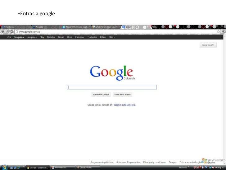 •Entras a google