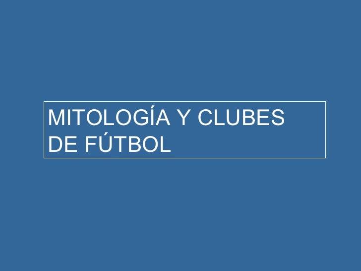 MITOLOGÍA Y CLUBESDE FÚTBOL