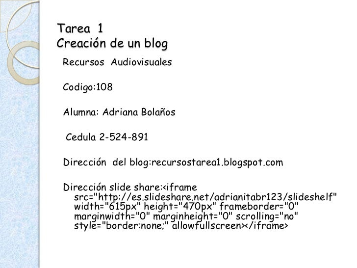 Tarea 1Creación de un blog Recursos Audiovisuales Codigo:108 Alumna: Adriana Bolaños Cedula 2-524-891 Dirección del blog:r...