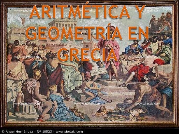 las dos ramas de lasmatemáticas, aritmética ygeometría, iniciadas por losmatemáticos egipcios ybabilónicos, en la forma de...