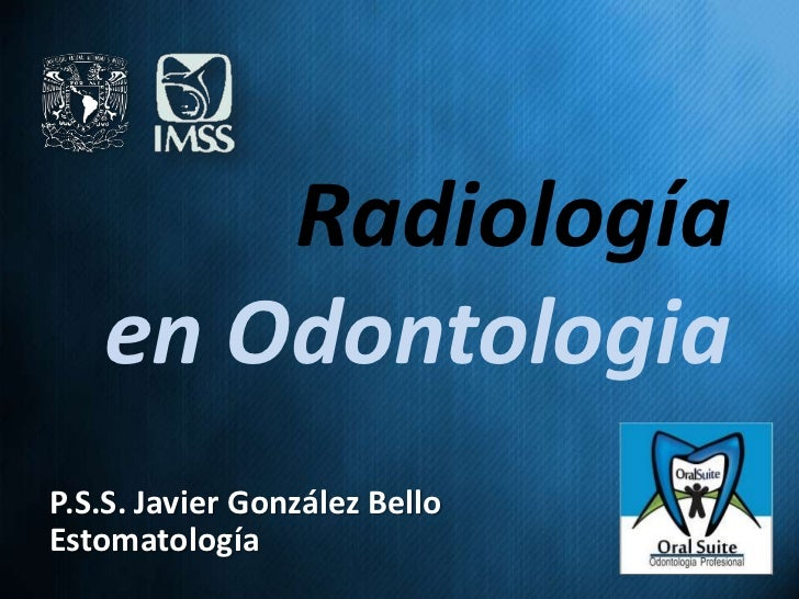 Radiología   en OdontologiaP.S.S. Javier González BelloEstomatología