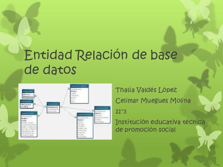 Entidad Relación de basede datos              Thalía Valdés López              Celimar Muegues Molina              11°3   ...