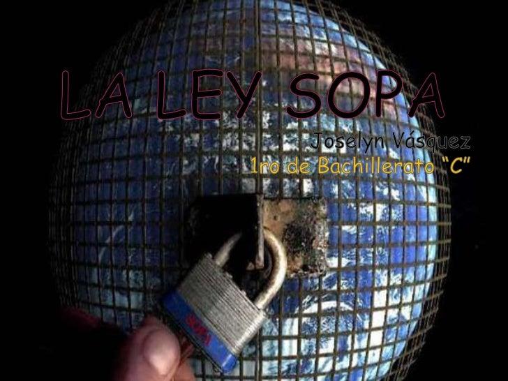 """¿Qué es la ley sopa? El nombre SOPA, que equivaldría en     es un proyecto de ley que se está     español """"Parar los Actos..."""