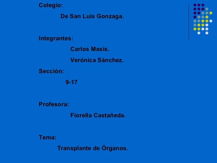 Colegio:         De San Luis Gonzaga.Integrantes:             Carlos Masis.             Verónica Sánchez.Sección:         ...