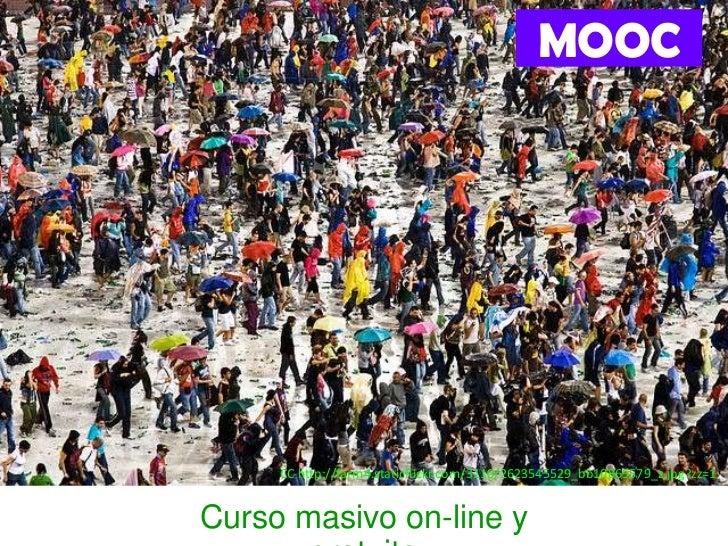 MOOC     CC http://farm4.staticflickr.com/3110/2623545529_bb10865579_z.jpg?zz=1Curso masivo on-line y