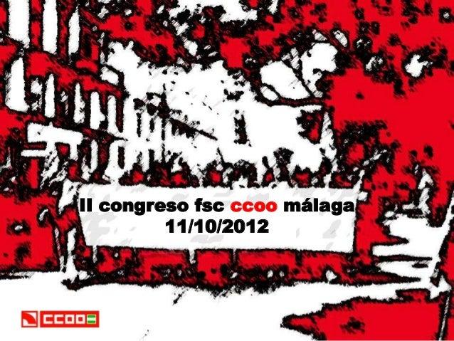 II congreso fsc ccoo málaga         11/10/2012
