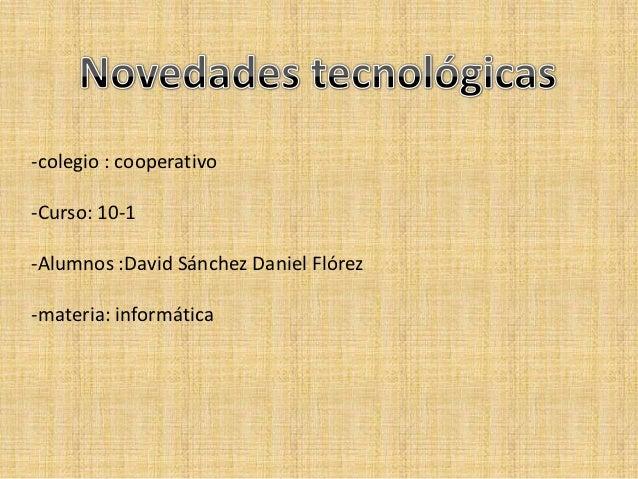 -colegio : cooperativo-Curso: 10-1-Alumnos :David Sánchez Daniel Flórez-materia: informática