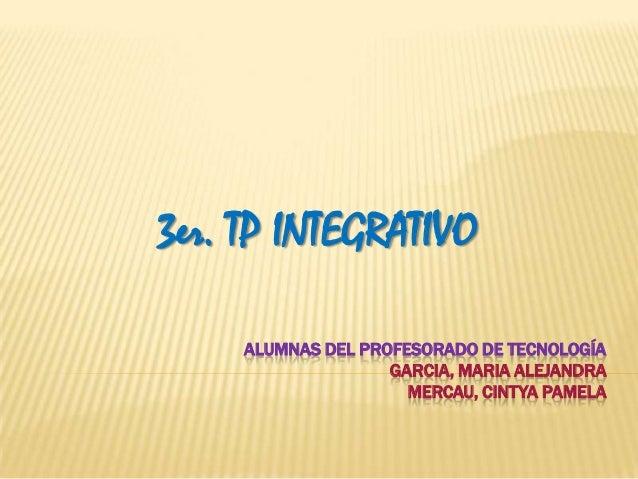 3er. TP INTEGRATIVO     ALUMNAS DEL PROFESORADO DE TECNOLOGÍA                    GARCIA, MARIA ALEJANDRA                  ...