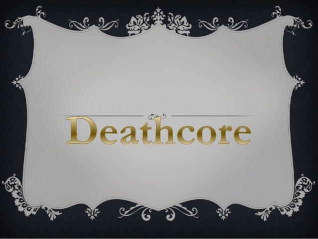  Es un género musical que incorpora elementosdel metalcore, hardcore, death metal. El deathcore suele tener los riffs pe...