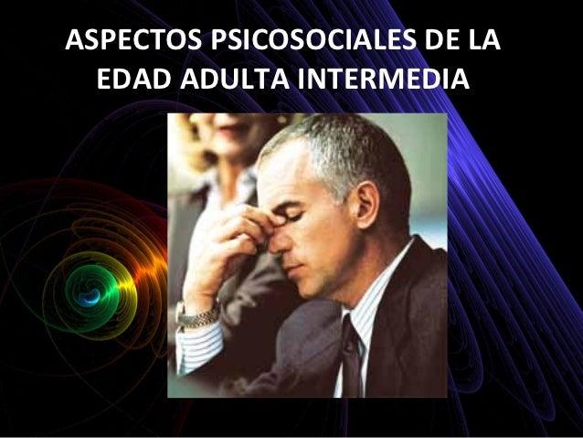 ASPECTOS PSICOSOCIALES DE LA EDAD ADULTA INTERMEDIA: www.slideshare.net/gcajusolmari/aspectos-psicosociales-de-la-edad...