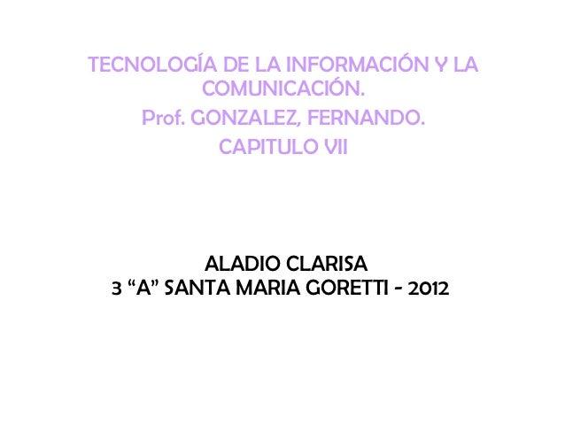 TECNOLOGÍA DE LA INFORMACIÓN Y LA           COMUNICACIÓN.    Prof. GONZALEZ, FERNANDO.            CAPITULO VII           A...