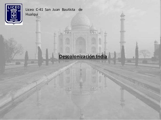 Liceo C-41 San Juan Bautista deHualqui                  Descolonización India