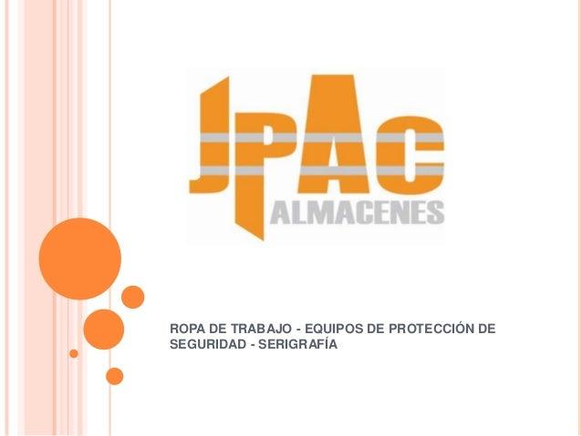 ROPA DE TRABAJO - EQUIPOS DE PROTECCIÓN DESEGURIDAD - SERIGRAFÍA