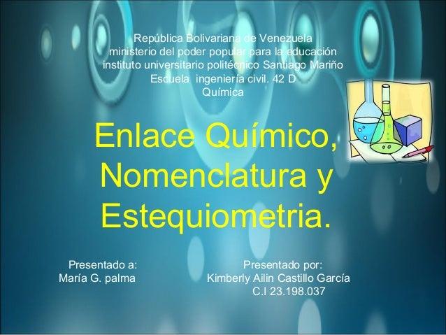 quimica : enlace quimico,nomenclatura,estequiometria