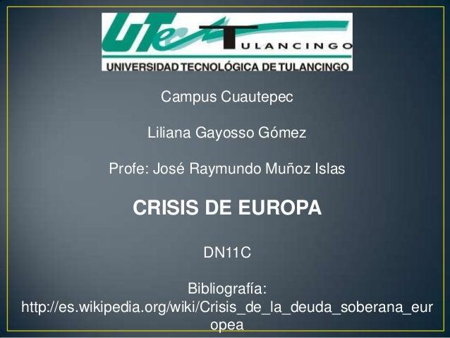 Campus Cuautepec                  Liliana Gayosso Gómez            Profe: José Raymundo Muñoz Islas                CRISIS ...