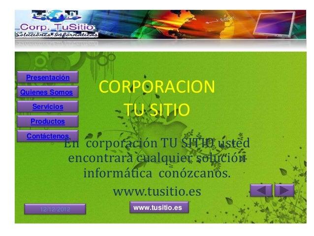 PresentaciónQuienes Somos      CORPORACION  Servicios  Productos                     TU SITIO Contáctenos              En ...