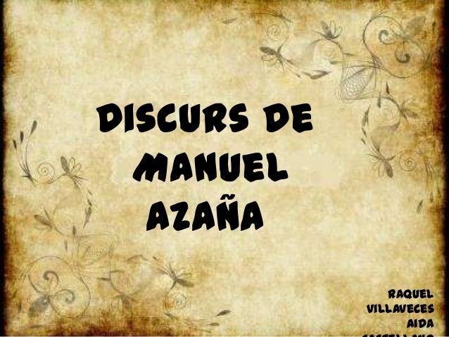 Discurs de  Manuel  Azaña                Raquel             Villaveces                   Aida