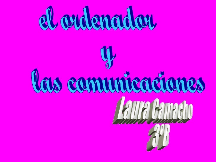 el ordenador  y  las comunicaciones Laura Camacho 3ºB