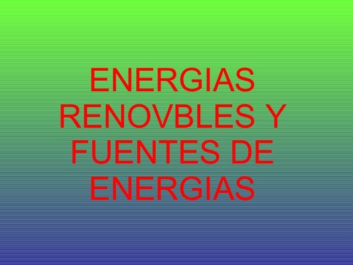 ENERGIAS RENOVBLES Y FUENTES DE ENERGIAS