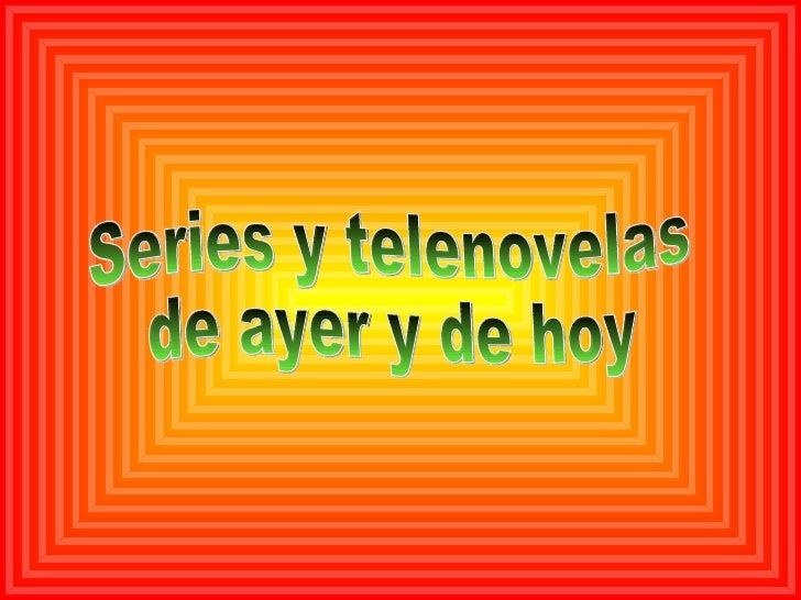 Series y telenovelas de ayer y de hoy