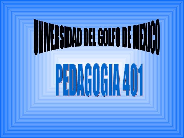 UNIVERSIDAD DEL GOLFO DE MEXICO PEDAGOGIA 401