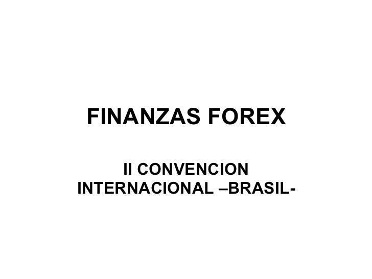 FINANZAS FOREX       II CONVENCION INTERNACIONAL –BRASIL-